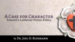 1-Lutheran Virtue Ethics by Joel Biermann