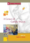 A Century of Catholic Mission Roman Catholic Missiology 1910 to the Present by Stephan Bevans
