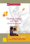 Theology, Mission and Child: Global Perspectives by William Prevette, Keith White, C. Rosalee Velloso da Silva, and D. J. Konz