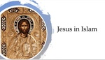 Jesus in Islam Part 1