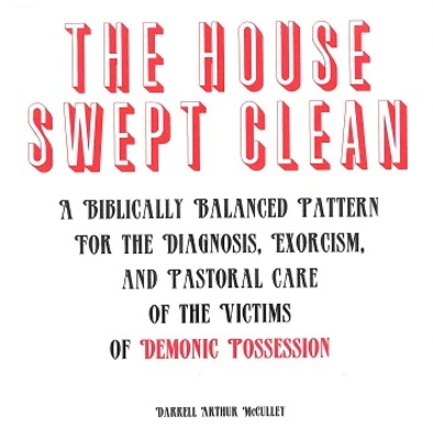 The House Swept Clean A Biblically Balanced Pattern For Diagnosi By Darrell Arthur Mcculley