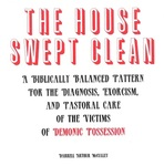 The house swept clean : a biblically balanced pattern for the diagnosis, exorcism, and pastoral care of the victims of demonic possession by Darrell Arthur McCulley