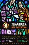 Teaching God's Children His Teaching by Robert Kolb
