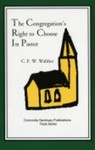 The Congregation's Right to Choose Its Pastor by C. F. W. Walther