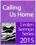 Calling Us Home: A Lenten Sermon Series on 1 Peter by Dale Meyer