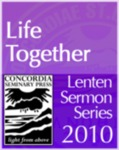 Life Together: A Lenten Sermon Series by Dale Meyer
