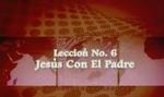 Lección 06 - Jesús Con El Padre by Hector Hoppe