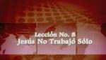 Lección 08 - Jesús No Trabajó Sólo