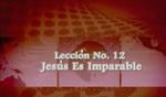 Lección 12 - Jesús Es Imparable